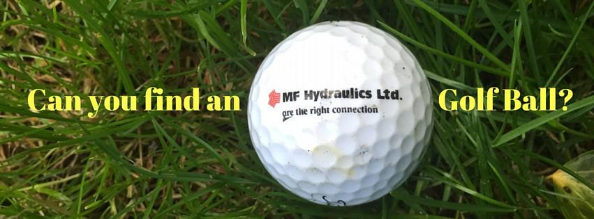 As most of you are aware our owners/directors aren't to great at golf! So wherever you are in the world, if you find an MF Hydraulics ball tell us! Whether it's in the rough, in a pond or even landed in your back garden we want to know! Send us your pictures locations and you … Continue reading